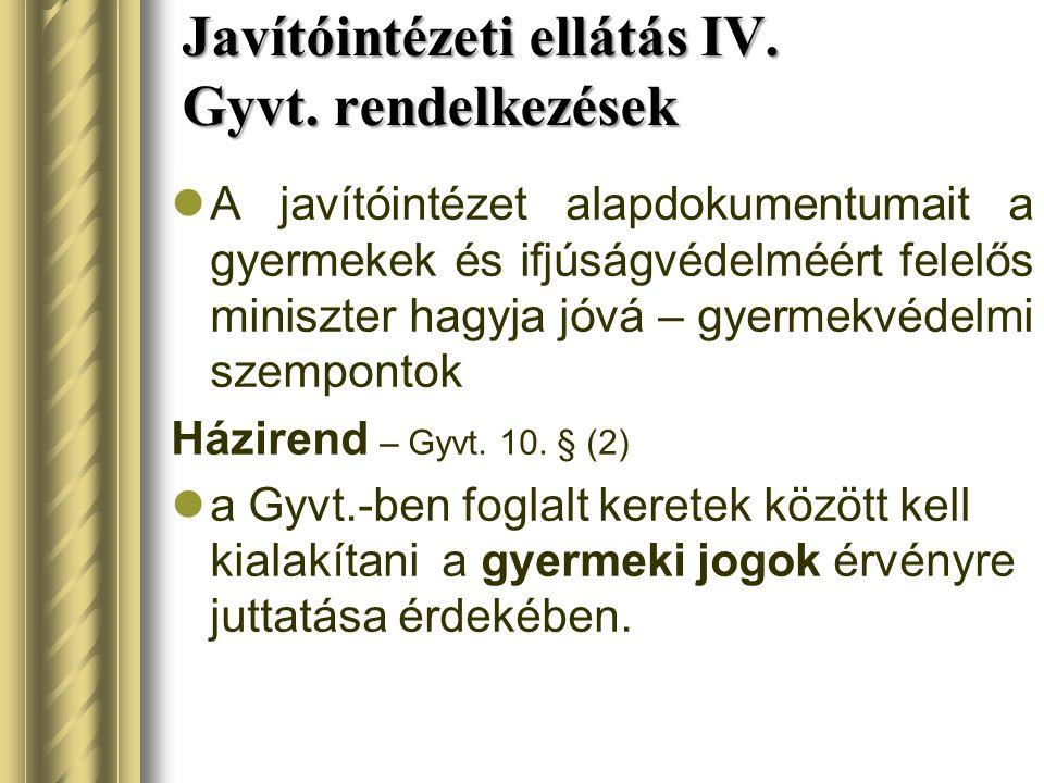 Javítóintézeti ellátás IV. Gyvt. rendelkezések