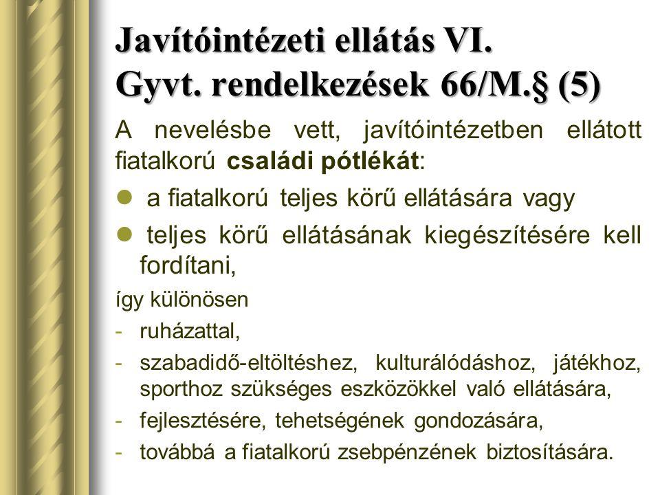 Javítóintézeti ellátás VI. Gyvt. rendelkezések 66/M.§ (5)
