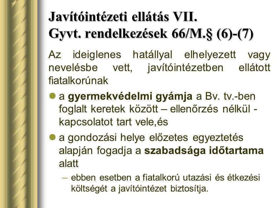 Javítóintézeti ellátás VII. Gyvt. rendelkezések 66/M.§ (6)-(7)