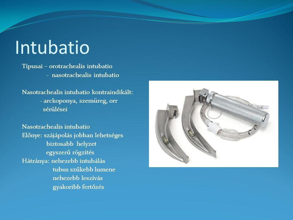 Intubatio Típusai – orotrachealis intubatio - nasotrachealis intubatio