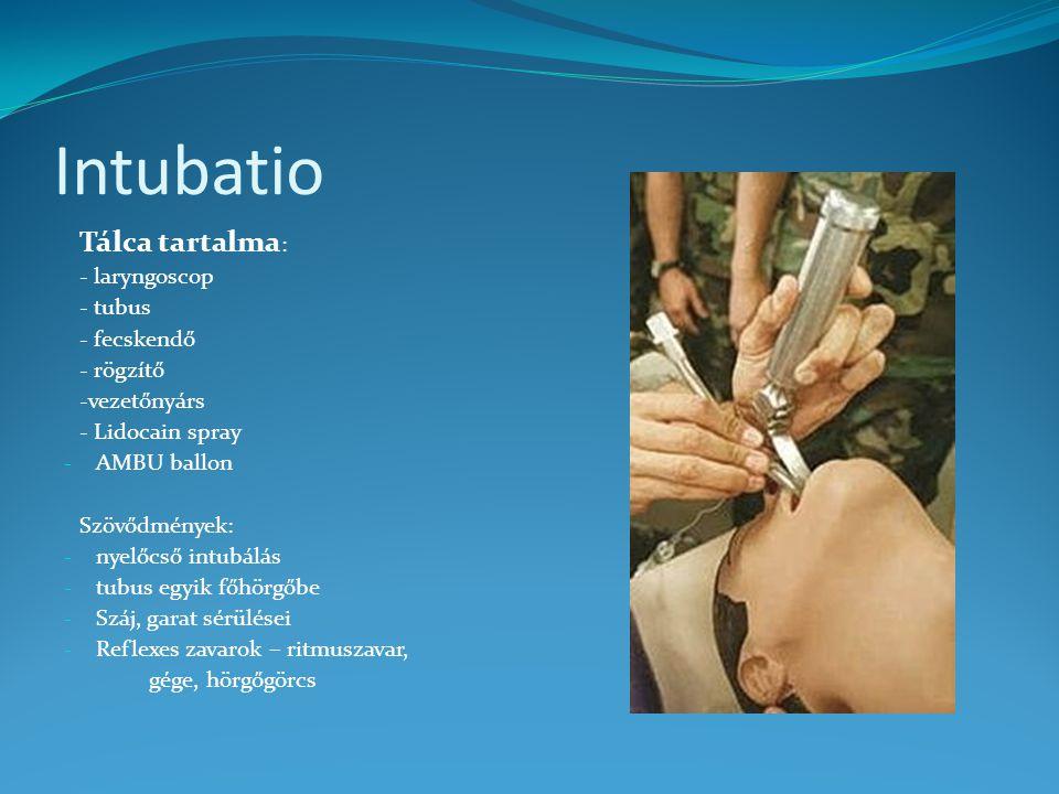 Intubatio Tálca tartalma: - laryngoscop - tubus - fecskendő - rögzítő