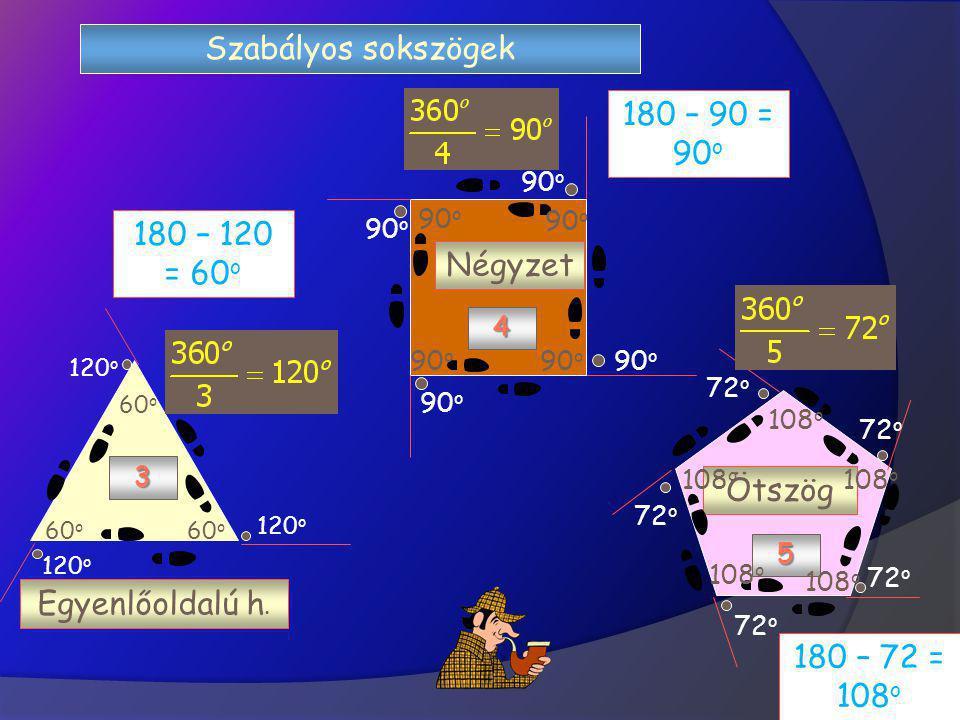 Szabályos sokszögek 180 – 90 = 90o 180 – 120 = 60o Négyzet Ötszög