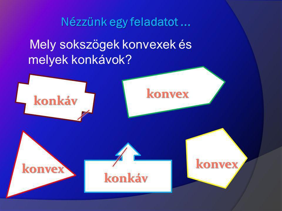 Nézzünk egy feladatot ... Mely sokszögek konvexek és melyek konkávok konvex. konkáv. konvex. konvex.