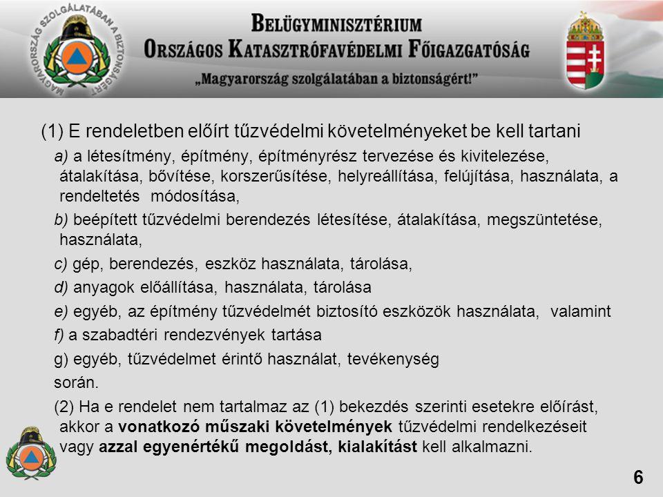 (1) E rendeletben előírt tűzvédelmi követelményeket be kell tartani