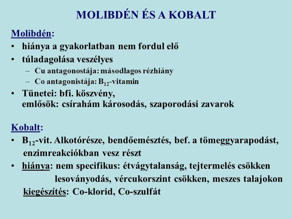 MOLIBDÉN ÉS A KOBALT Molibdén: hiánya a gyakorlatban nem fordul elő