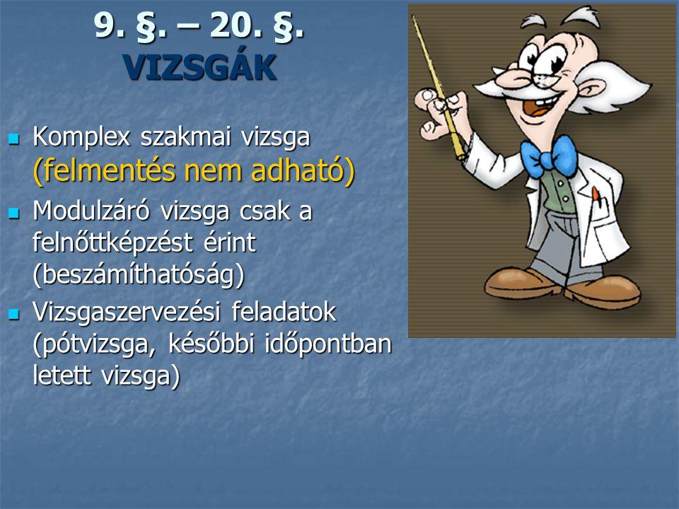 9. §. – 20. §. VIZSGÁK Komplex szakmai vizsga (felmentés nem adható)