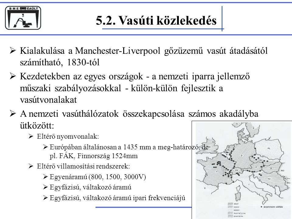 5.2. Vasúti közlekedés Kialakulása a Manchester-Liverpool gőzüzemű vasút átadásától számítható, 1830-tól.