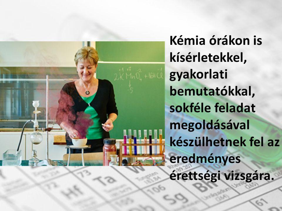 Kémia órákon is kísérletekkel, gyakorlati bemutatókkal, sokféle feladat megoldásával készülhetnek fel az eredményes érettségi vizsgára.
