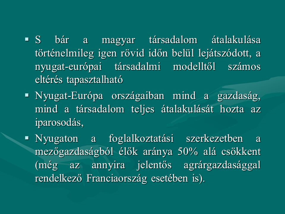 S bár a magyar társadalom átalakulása történelmileg igen rövid időn belül lejátszódott, a nyugat-európai társadalmi modelltől számos eltérés tapasztalható