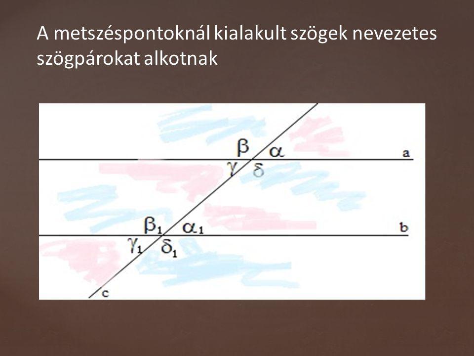 A metszéspontoknál kialakult szögek nevezetes szögpárokat alkotnak