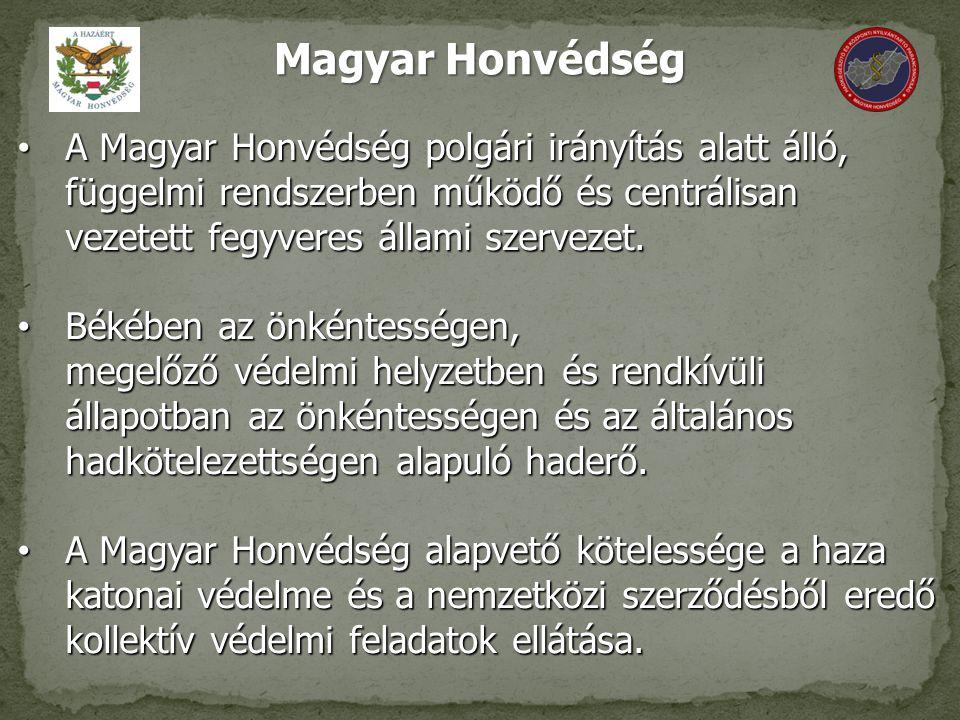 Magyar Honvédség A Magyar Honvédség polgári irányítás alatt álló, függelmi rendszerben működő és centrálisan vezetett fegyveres állami szervezet.