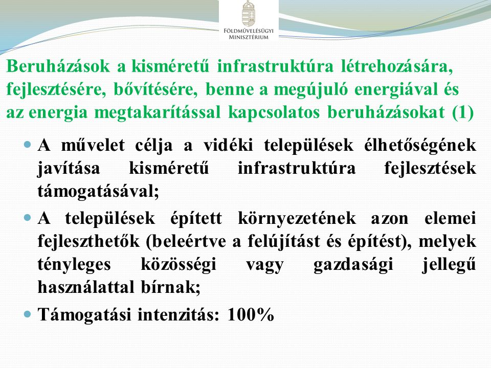 Beruházások a kisméretű infrastruktúra létrehozására, fejlesztésére, bővítésére, benne a megújuló energiával és az energia megtakarítással kapcsolatos beruházásokat (1)