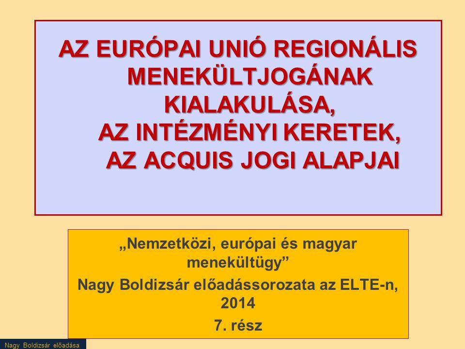 AZ EURÓPAI UNIÓ REGIONÁLIS MENEKÜLTJOGÁNAK KIALAKULÁSA, AZ INTÉZMÉNYI KERETEK, AZ ACQUIS JOGI ALAPJAI