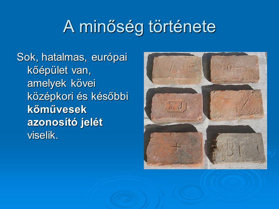 A minőség története Sok, hatalmas, európai kőépület van, amelyek kövei középkori és későbbi kőművesek azonosító jelét viselik.