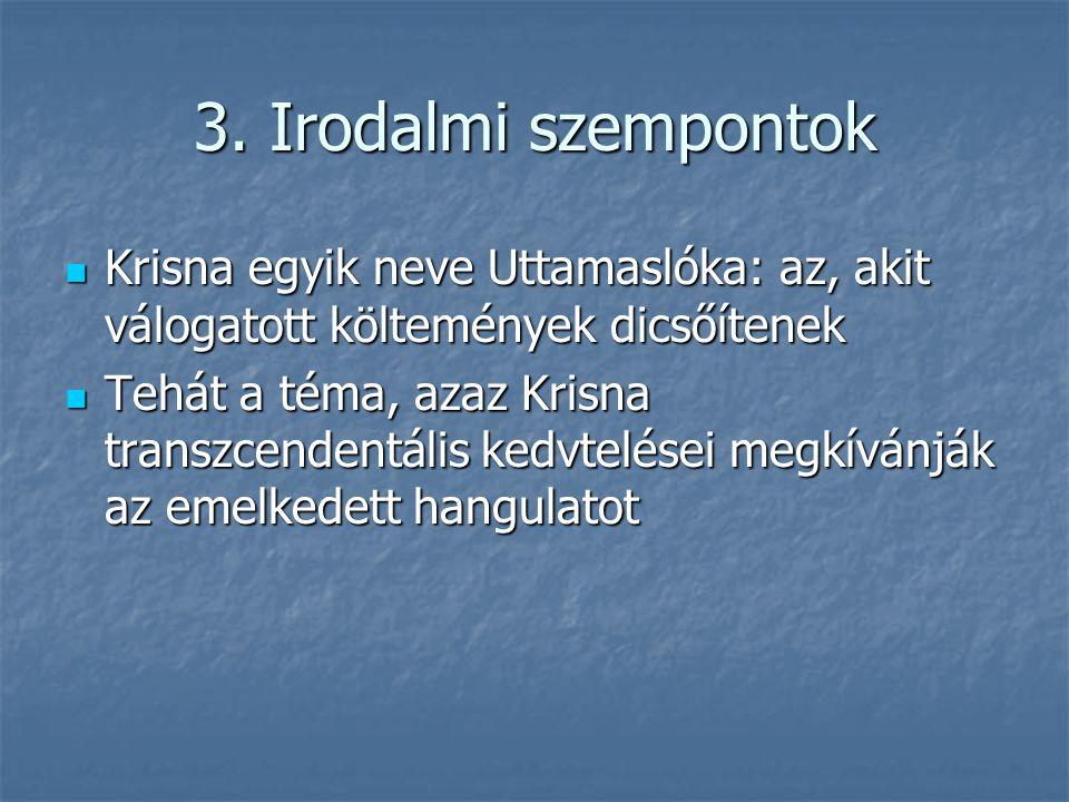 3. Irodalmi szempontok Krisna egyik neve Uttamaslóka: az, akit válogatott költemények dicsőítenek.