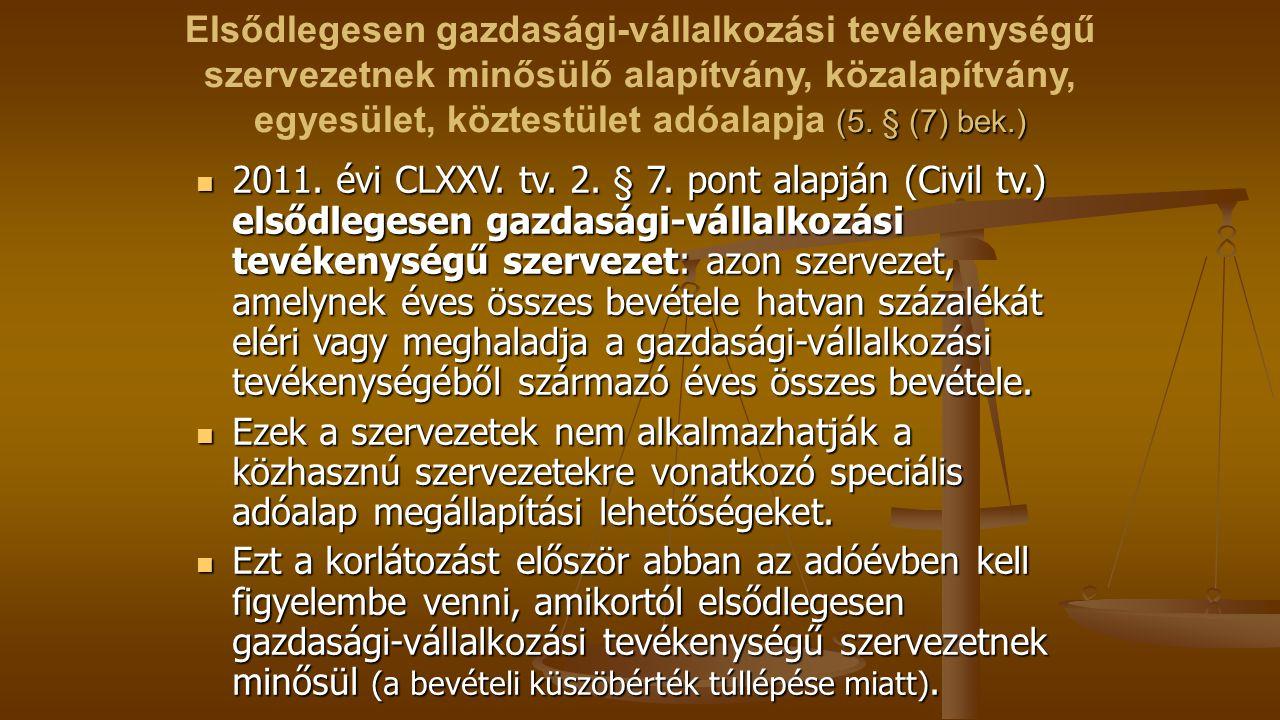 Elsődlegesen gazdasági-vállalkozási tevékenységű szervezetnek minősülő alapítvány, közalapítvány, egyesület, köztestület adóalapja (5. § (7) bek.)