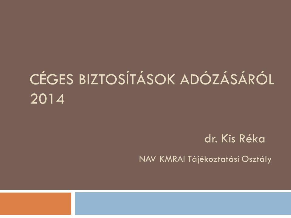 CÉGES BIZTOSÍTÁSOK ADÓZÁSÁRÓL 2014. dr. Kis Réka