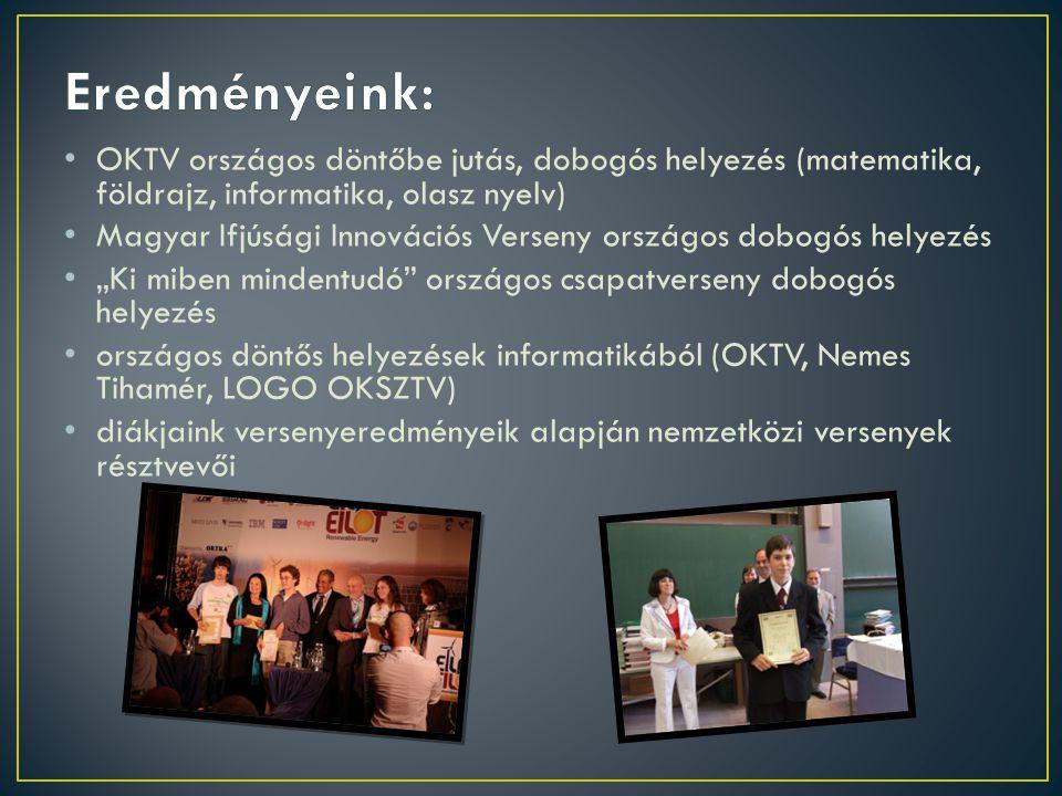 Eredményeink: OKTV országos döntőbe jutás, dobogós helyezés (matematika, földrajz, informatika, olasz nyelv)