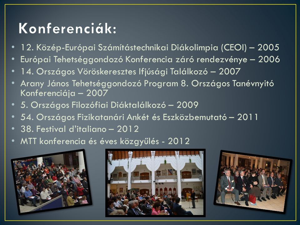 Konferenciák: 12. Közép-Európai Számítástechnikai Diákolimpia (CEOI) – 2005. Európai Tehetséggondozó Konferencia záró rendezvénye – 2006.