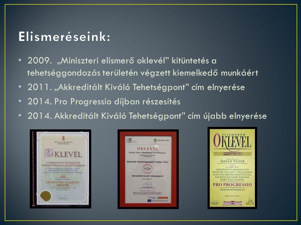"""Elismeréseink: 2009. """"Miniszteri elismerő oklevél kitüntetés a tehetséggondozás területén végzett kiemelkedő munkáért."""