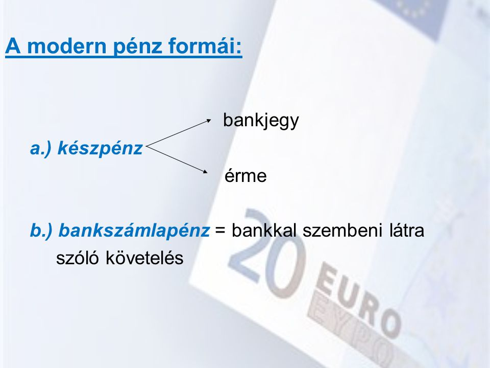 A modern pénz formái: bankjegy a.) készpénz érme