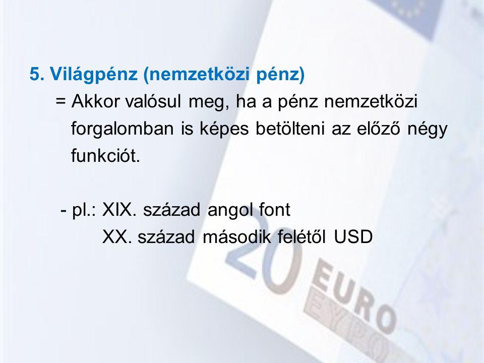 5. Világpénz (nemzetközi pénz)