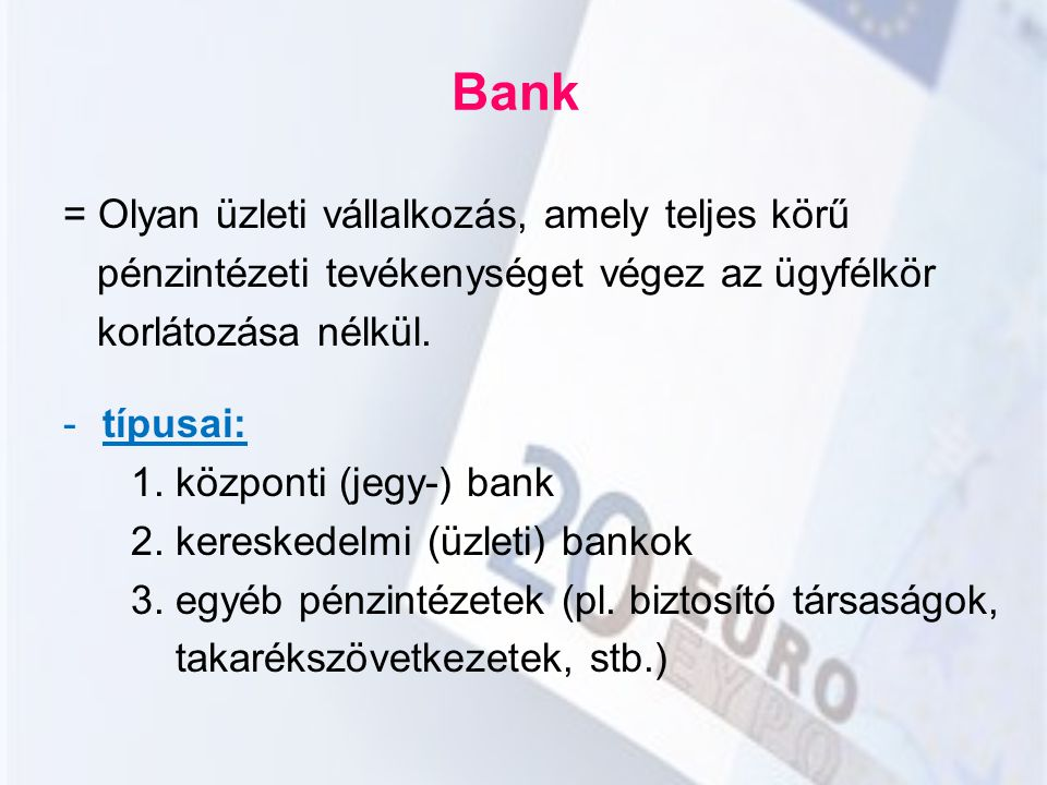 Bank = Olyan üzleti vállalkozás, amely teljes körű
