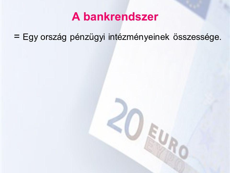 A bankrendszer = Egy ország pénzügyi intézményeinek összessége.