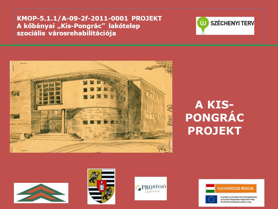 """KMOP-5.1.1/A-09-2f-2011-0001 KMOP-5.1.1/A-09-2f-2011-0001 PROJEKT A kőbányai """"Kis-Pongrác lakótelep szociális városrehabilitációja."""
