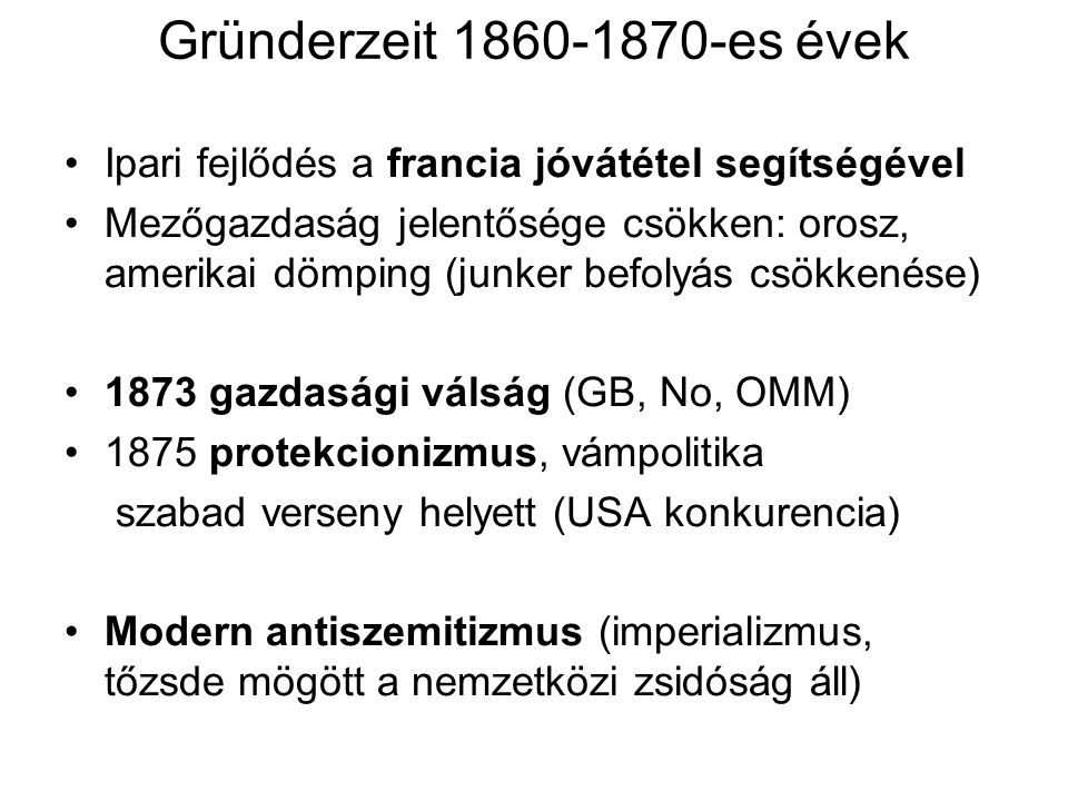 Gründerzeit 1860-1870-es évek Ipari fejlődés a francia jóvátétel segítségével.