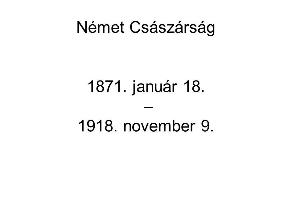 Német Császárság 1871. január 18. – 1918. november 9.