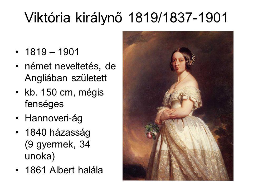 Viktória királynő 1819/1837-1901 1819 – 1901. német neveltetés, de Angliában született. kb. 150 cm, mégis fenséges.