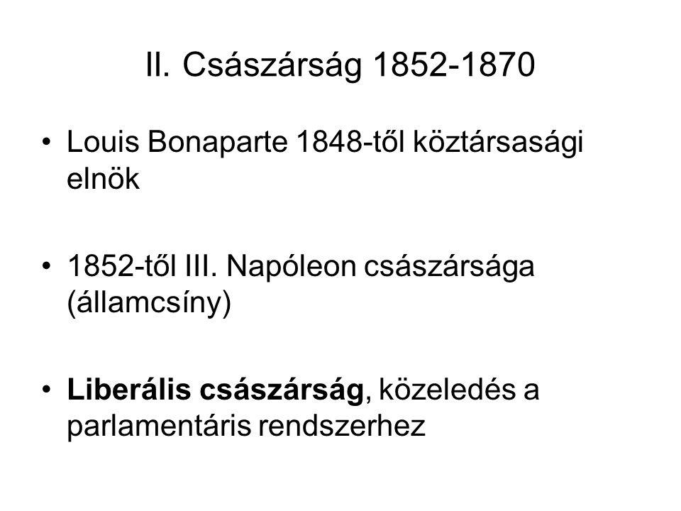 II. Császárság 1852-1870 Louis Bonaparte 1848-től köztársasági elnök