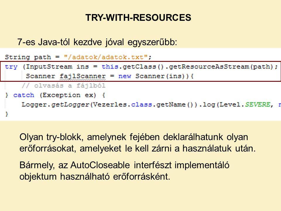TRY-WITH-RESOURCES 7-es Java-tól kezdve jóval egyszerűbb: