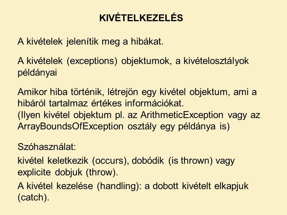 KIVÉTELKEZELÉS A kivételek jelenítik meg a hibákat. A kivételek (exceptions) objektumok, a kivételosztályok példányai.
