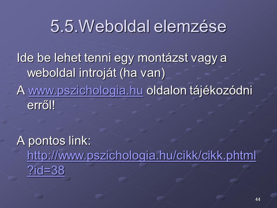 5.5.Weboldal elemzése Ide be lehet tenni egy montázst vagy a weboldal introját (ha van) A www.pszichologia.hu oldalon tájékozódni erről!