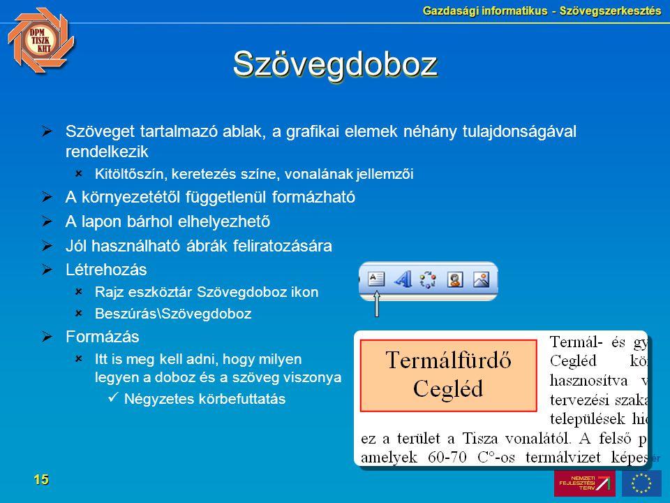 Szövegdoboz Szöveget tartalmazó ablak, a grafikai elemek néhány tulajdonságával rendelkezik. Kitöltőszín, keretezés színe, vonalának jellemzői.