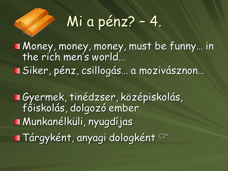 Mi a pénz – 4. Money, money, money, must be funny… in the rich men's world… Siker, pénz, csillogás… a mozivásznon…