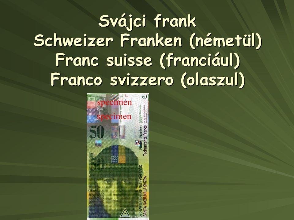 Svájci frank Schweizer Franken (németül) Franc suisse (franciául) Franco svizzero (olaszul)