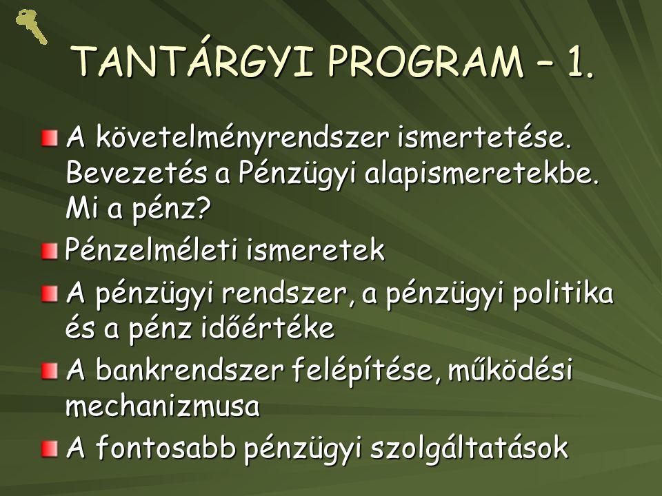 TANTÁRGYI PROGRAM – 1. A követelményrendszer ismertetése. Bevezetés a Pénzügyi alapismeretekbe. Mi a pénz