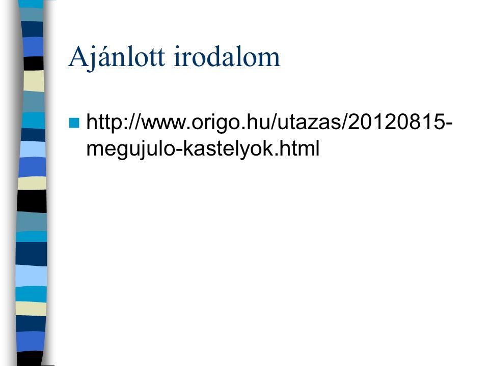 Ajánlott irodalom http://www.origo.hu/utazas/20120815-megujulo-kastelyok.html
