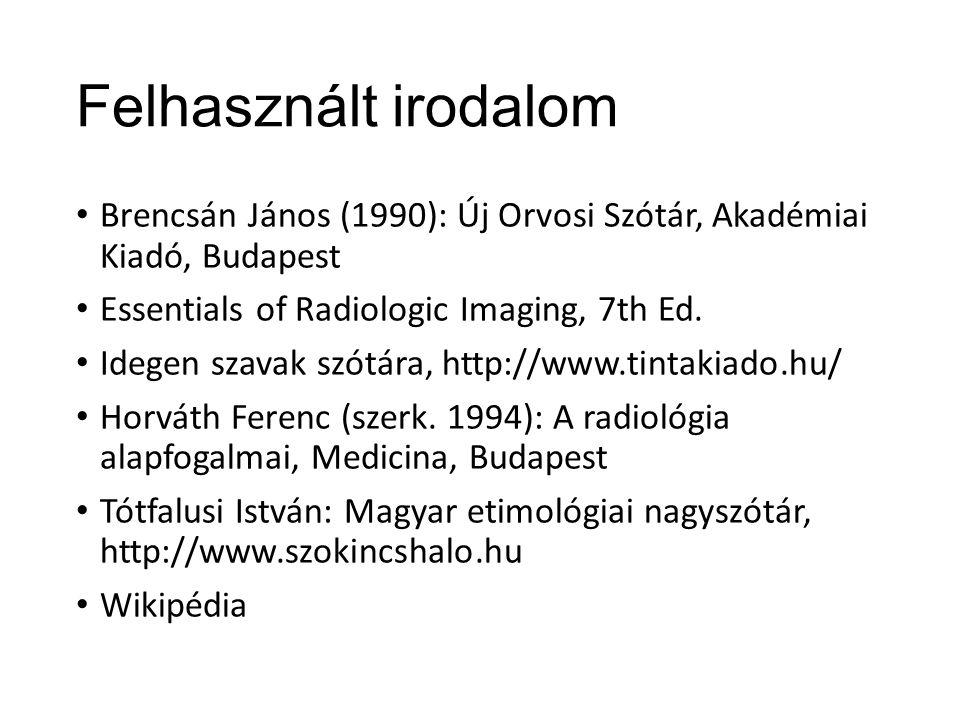 Felhasznált irodalom Brencsán János (1990): Új Orvosi Szótár, Akadémiai Kiadó, Budapest. Essentials of Radiologic Imaging, 7th Ed.