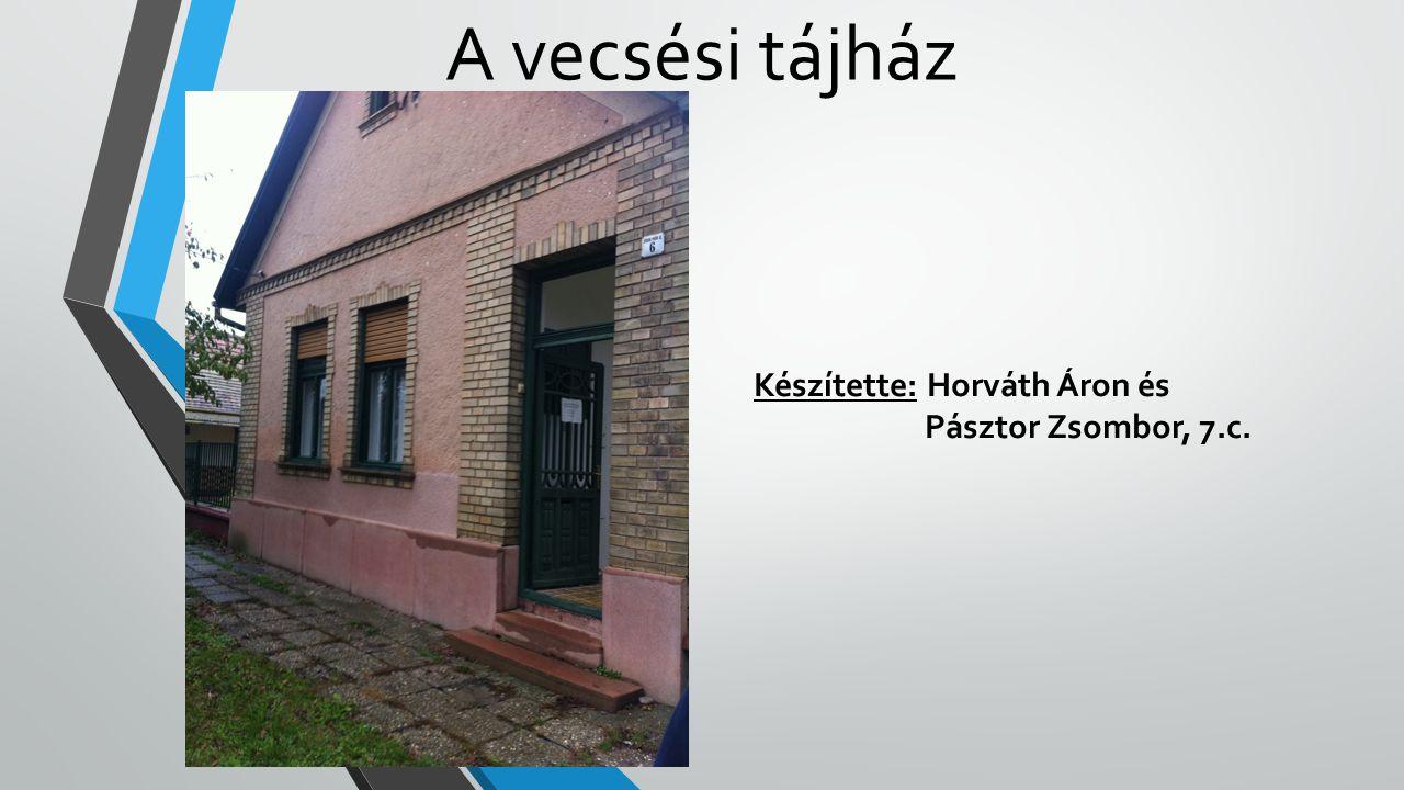 A vecsési tájház Készítette: Horváth Áron és Pásztor Zsombor, 7.c.