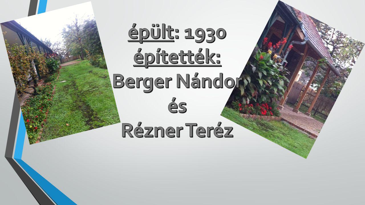 épült: 1930 építették: Berger Nándor és Rézner Teréz