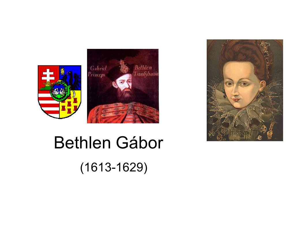 Bethlen Gábor (1613-1629) Bethlen Gábor- Erdély aranykora
