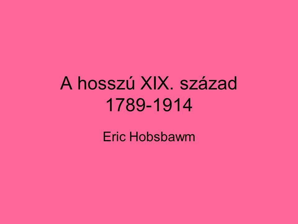A hosszú XIX. század 1789-1914 Eric Hobsbawm