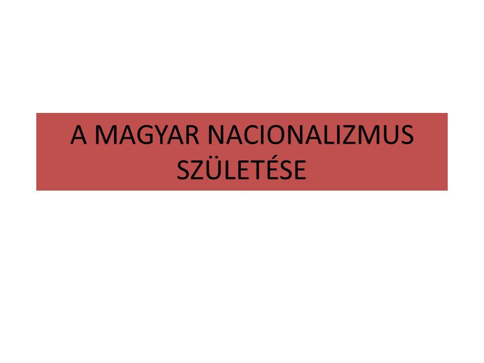 A MAGYAR NACIONALIZMUS SZÜLETÉSE
