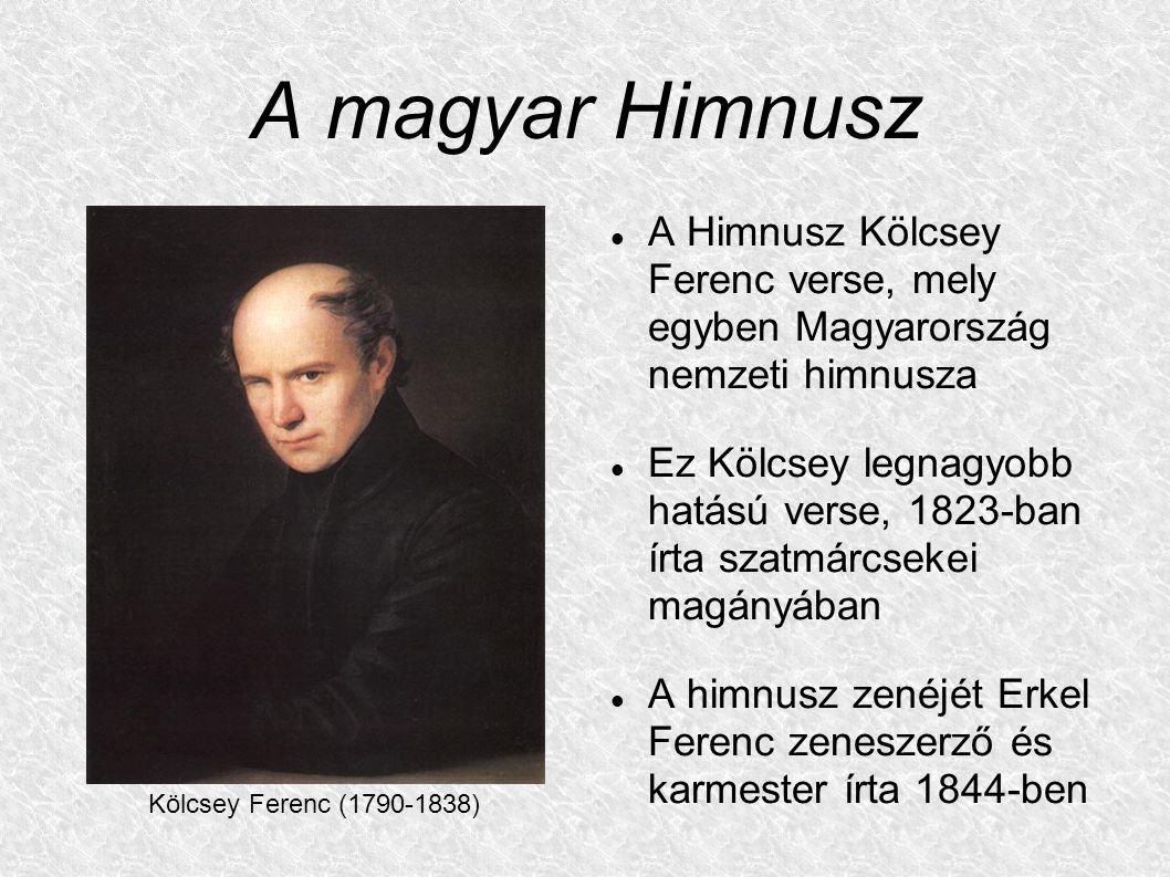 A magyar Himnusz A Himnusz Kölcsey Ferenc verse, mely egyben Magyarország nemzeti himnusza.