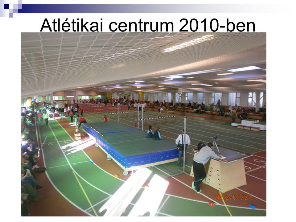 Atlétikai centrum 2010-ben