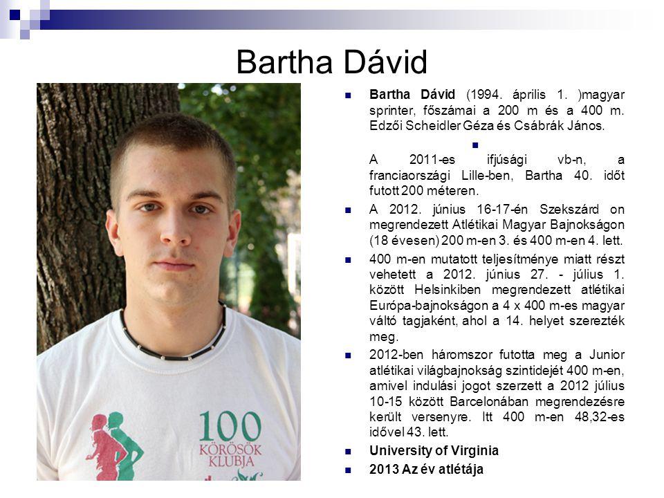 Bartha Dávid Bartha Dávid (1994. április 1. )magyar sprinter, főszámai a 200 m és a 400 m. Edzői Scheidler Géza és Csábrák János.